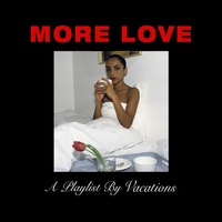 More Love (A Playlist By Vacations)