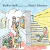 Built To Spill Plays The Songs Of Daniel Johnston