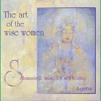 The Art Of The Wise Woman  Shamanistic Music For Self-Healing