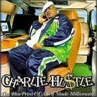 Charlie Hustle The Blueprint Of A Self-Made Millionaire