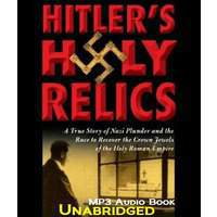 Hitler's Holy Relics: A True Story Of Nazi Plunder And The Race To Recover The Crown Jewels Of The Holy Roman Empire [ Unabridged ]