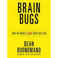 Brain Bugs - How The Brain's Flaws Shape Our Lives